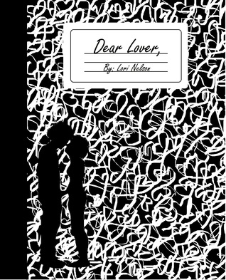 Dear Lover by Lori Jenessa Nelson, full narrative poetry
